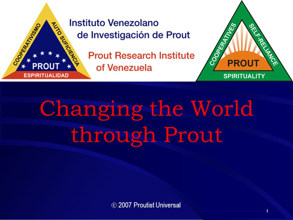 1 Changing the World through Prout  2007 Proutist Universal