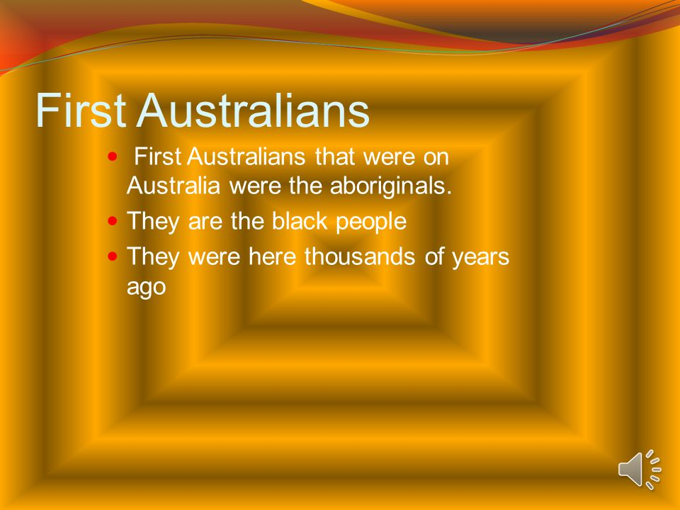 contents First Australians Aboriginal culture The Origin Of Water 18 th Century England The First Fleet The voyage of the first fleet Bound for Botany bay (2 slides)