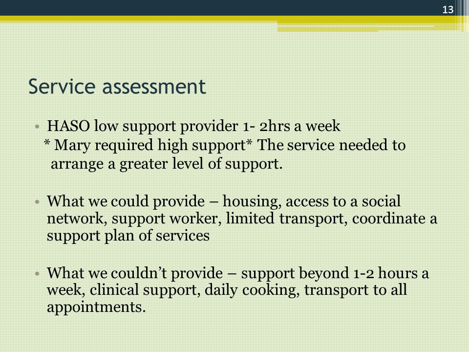 Service assessment HASO low support provider 1- 2hrs a week * Mary required high support* The service needed to arrange a greater level of support.