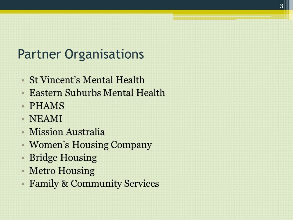 Partner Organisations St Vincent's Mental Health Eastern Suburbs Mental Health PHAMS NEAMI Mission Australia Women's Housing Company Bridge Housing Metro Housing Family & Community Services 3