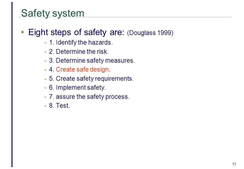 11 Safety system Eight steps of safety are: (Douglass 1999) - 1.
