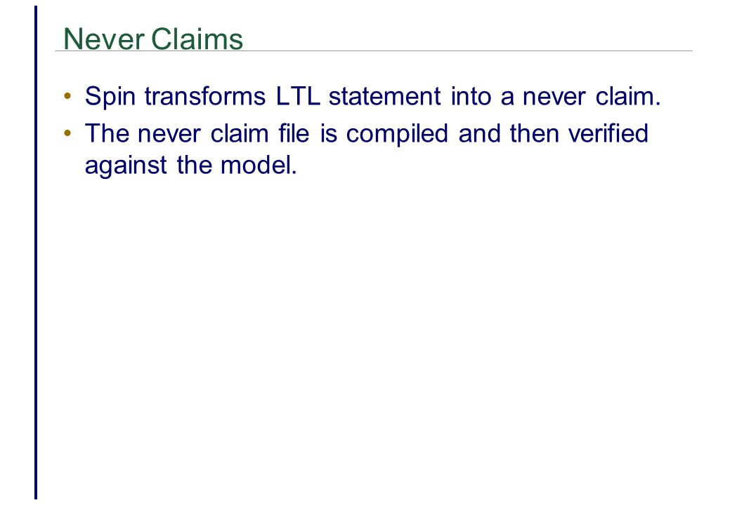 Never Claims Spin transforms LTL statement into a never claim.