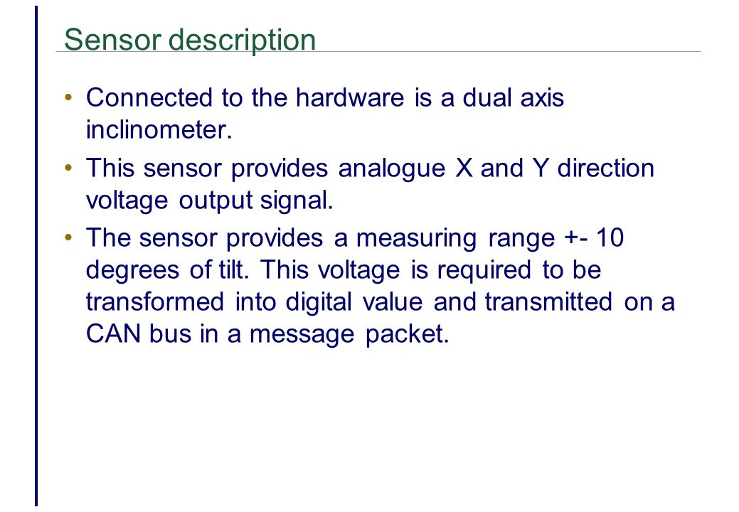 Sensor description Connected to the hardware is a dual axis inclinometer.