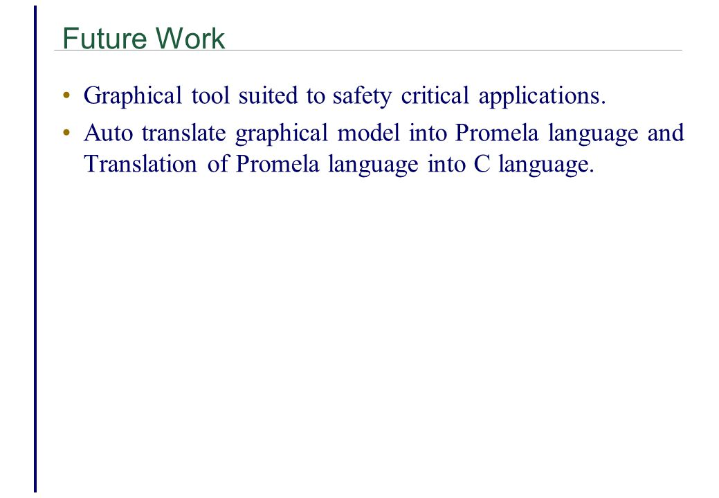Future Work Graphical tool suited to safety critical applications.