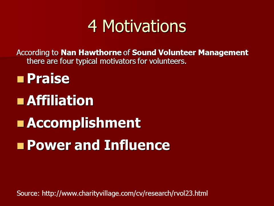 4 Motivations According to Nan Hawthorne of Sound Volunteer Management there are four typical motivators for volunteers.