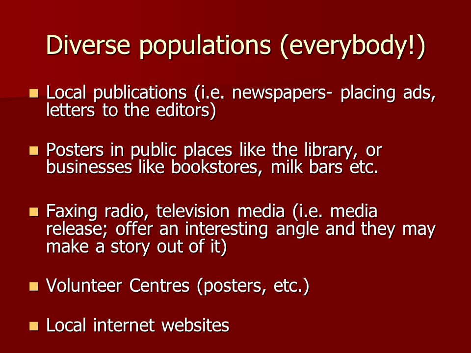 Diverse populations (everybody!) Local publications (i.e.