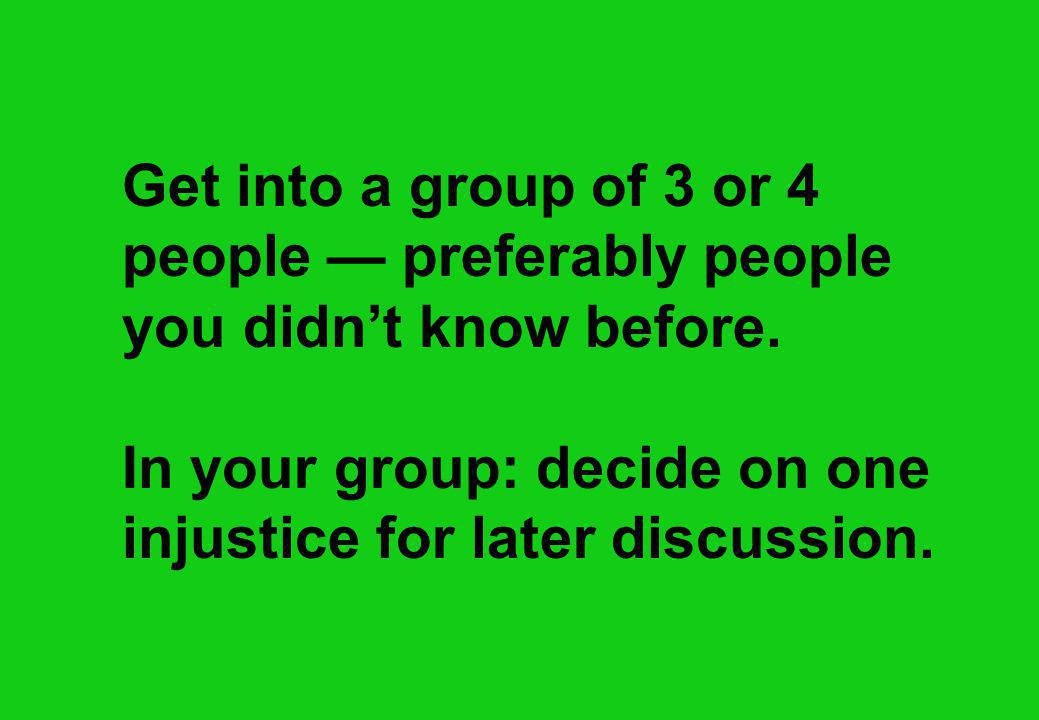 Get into a group of 3 or 4 people — preferably people you didn't know before.