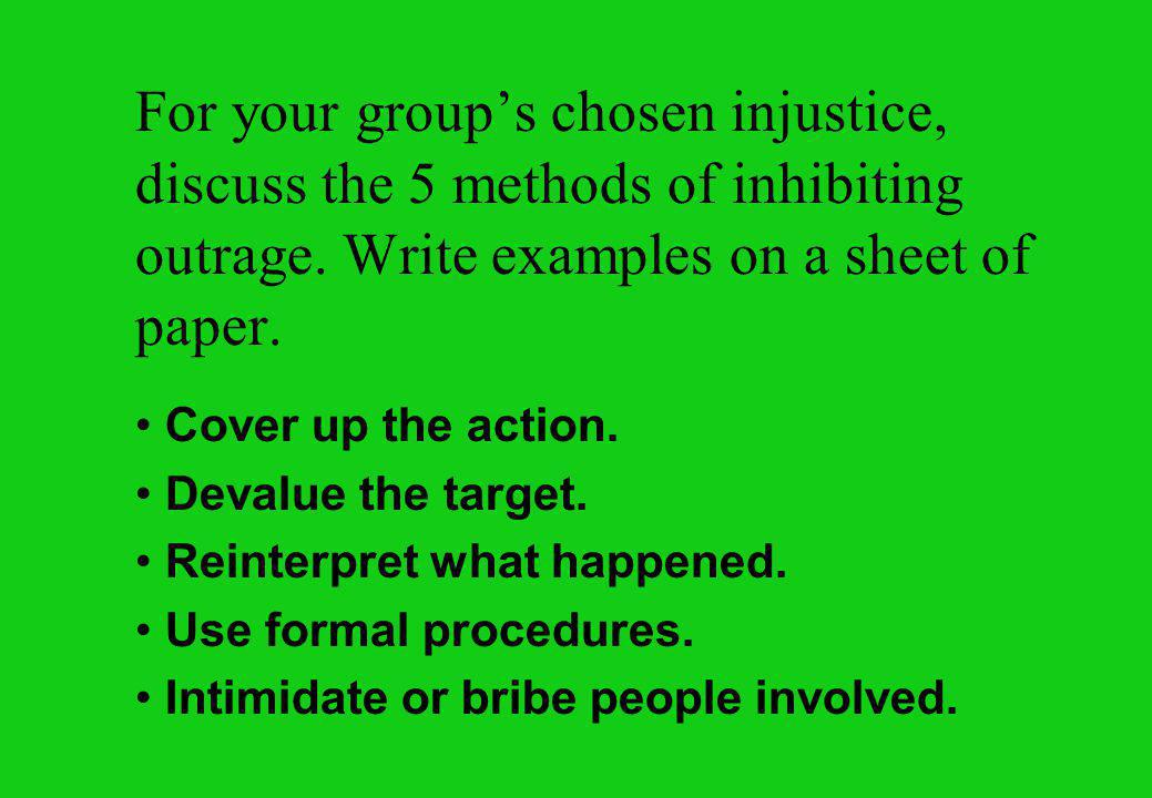 For your group's chosen injustice, discuss the 5 methods of inhibiting outrage.