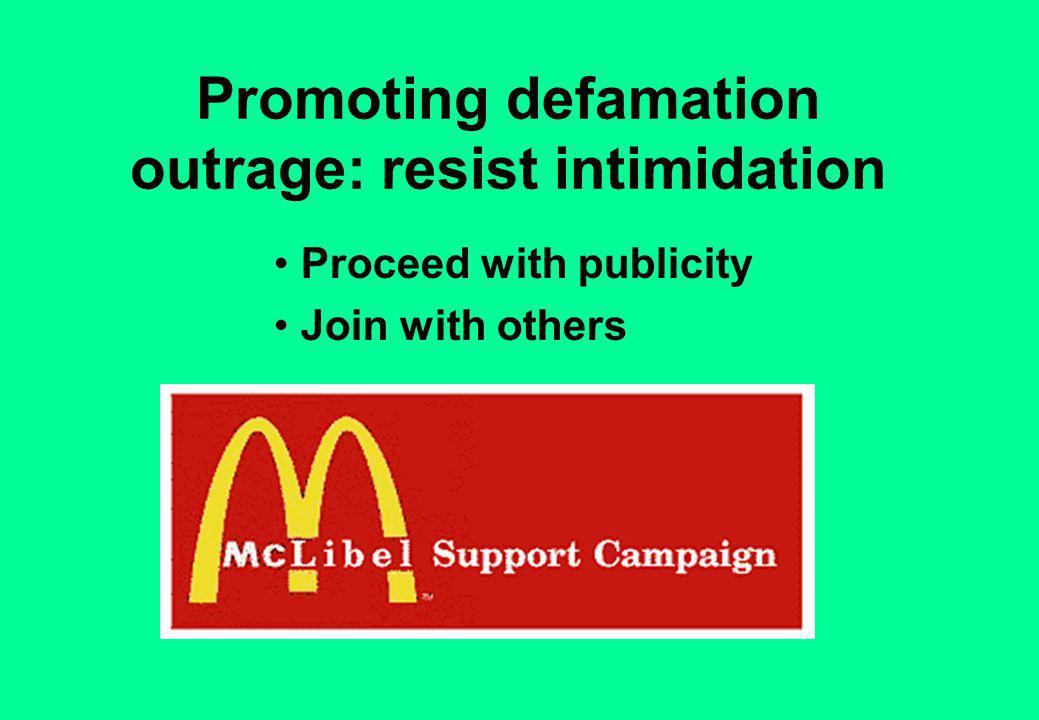 Promoting defamation outrage: resist intimidation Proceed with publicity Join with others