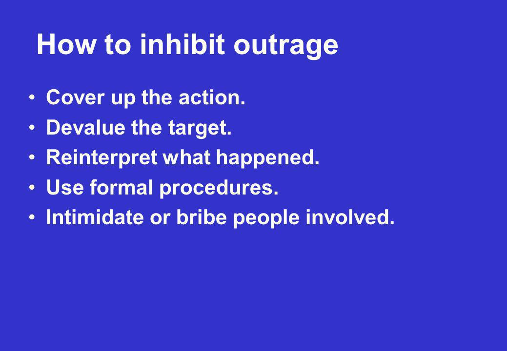 How to inhibit outrage Cover up the action. Devalue the target.