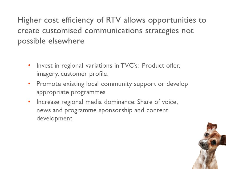 Invest in regional variations in TVC's: Product offer, imagery, customer profile.