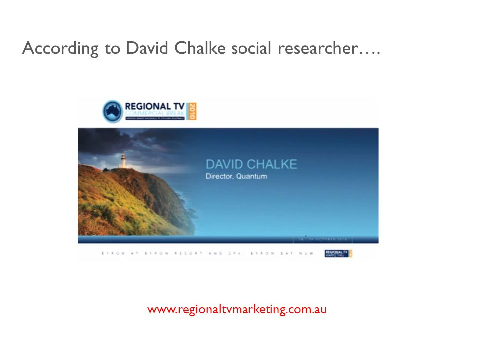 www.regionaltvmarketing.com.au According to David Chalke social researcher….