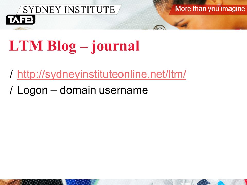 More than you imagine LTM Blog – journal /http://sydneyinstituteonline.net/ltm/http://sydneyinstituteonline.net/ltm/ /Logon – domain username
