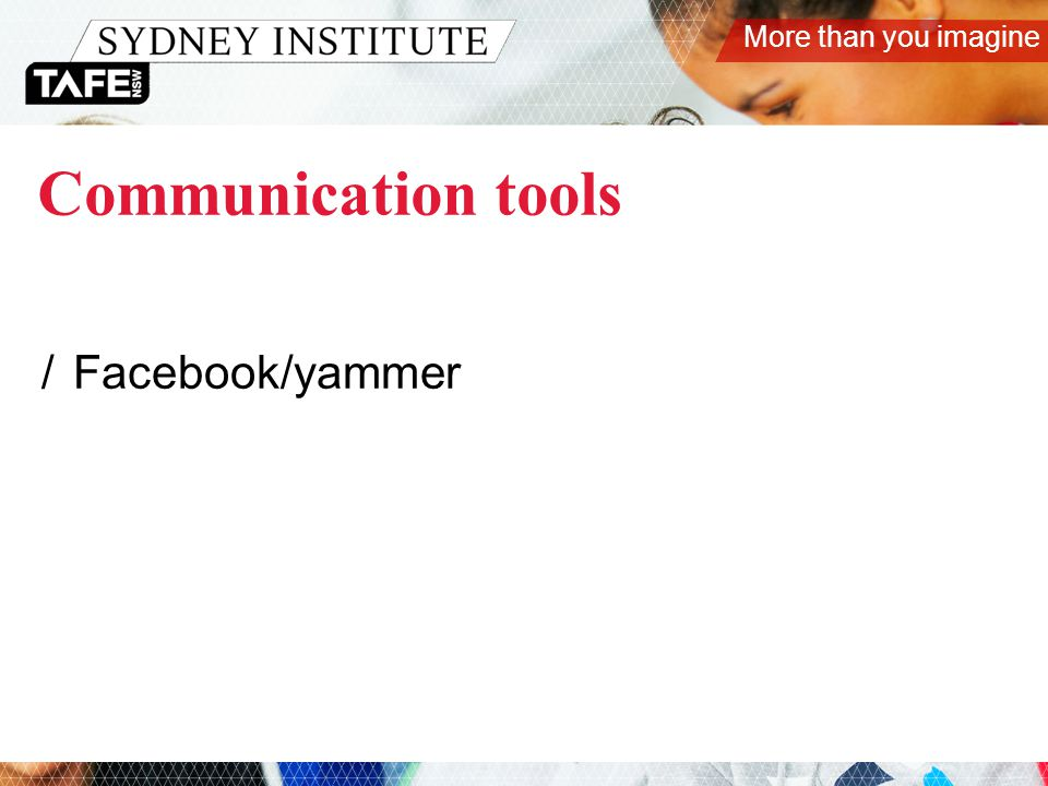 More than you imagine Communication tools /Facebook/yammer