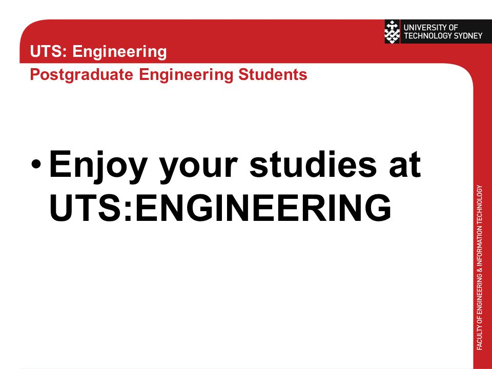 UTS: Engineering Postgraduate Engineering Students Enjoy your studies at UTS:ENGINEERING