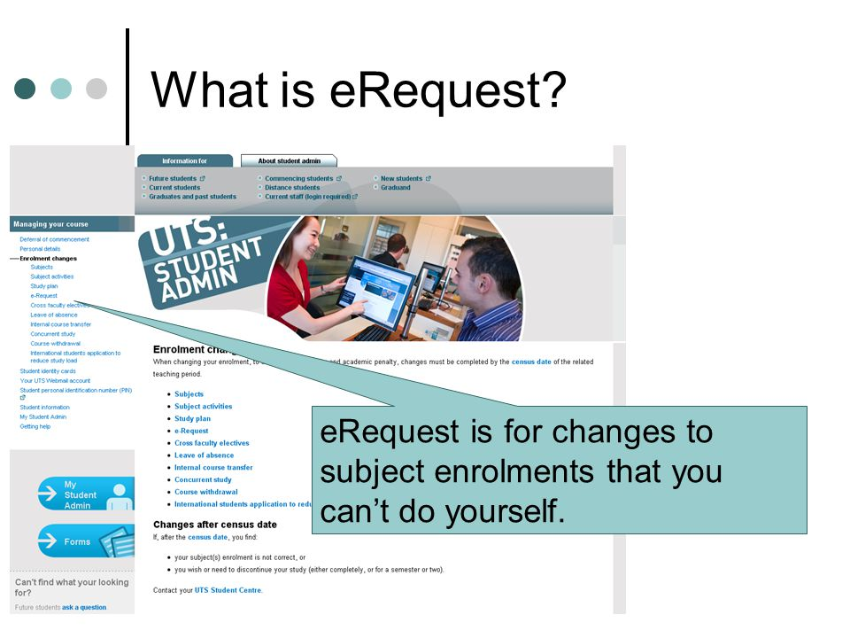 50 What is eRequest eRequest is for changes to subject enrolments that you can't do yourself.