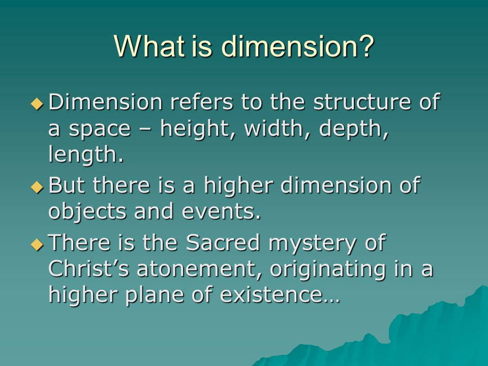 What is dimension.  Dimension refers to the structure of a space – height, width, depth, length.