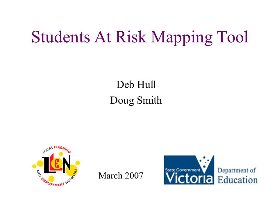 Students At Risk Mapping Tool Deb Hull Doug Smith March 2007