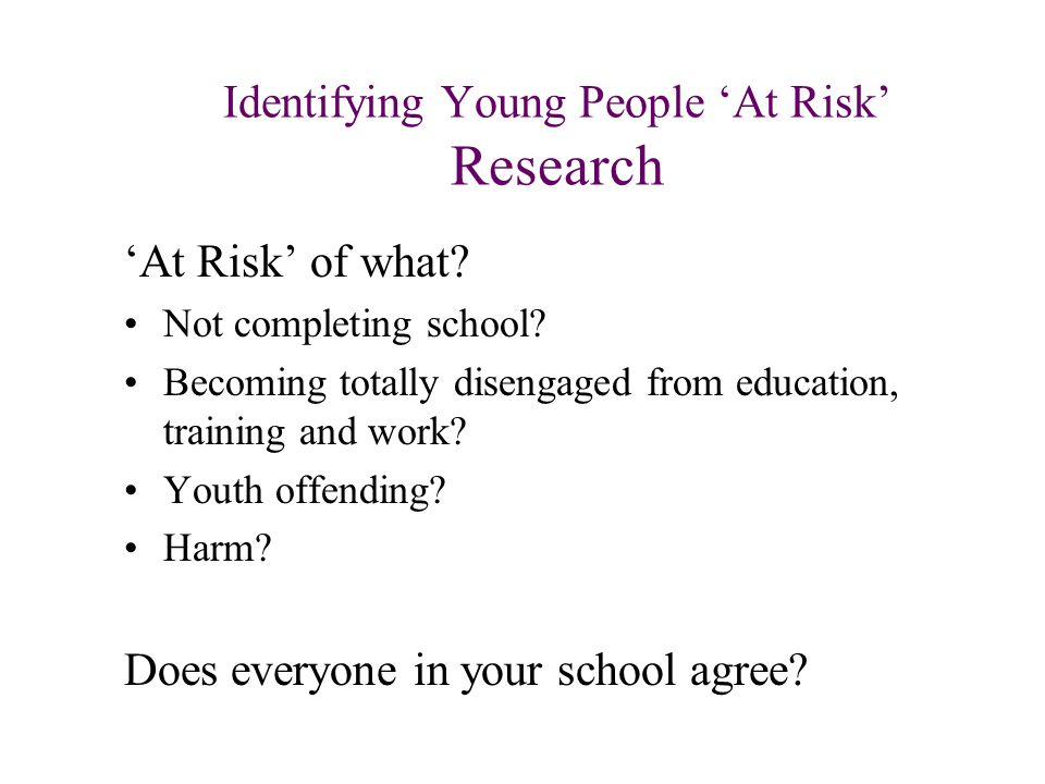 Identifying Young People 'At Risk' Research 'At Risk' of what.