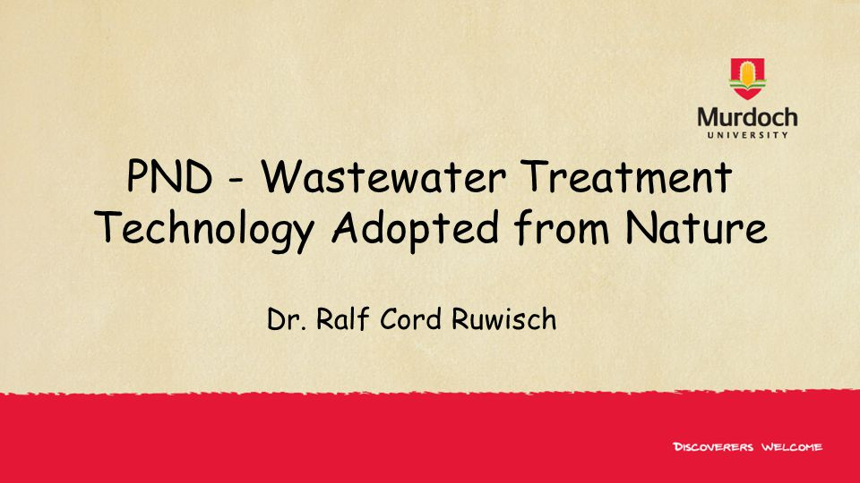 PND - Wastewater Treatment Technology Adopted from Nature Dr. Ralf Cord Ruwisch
