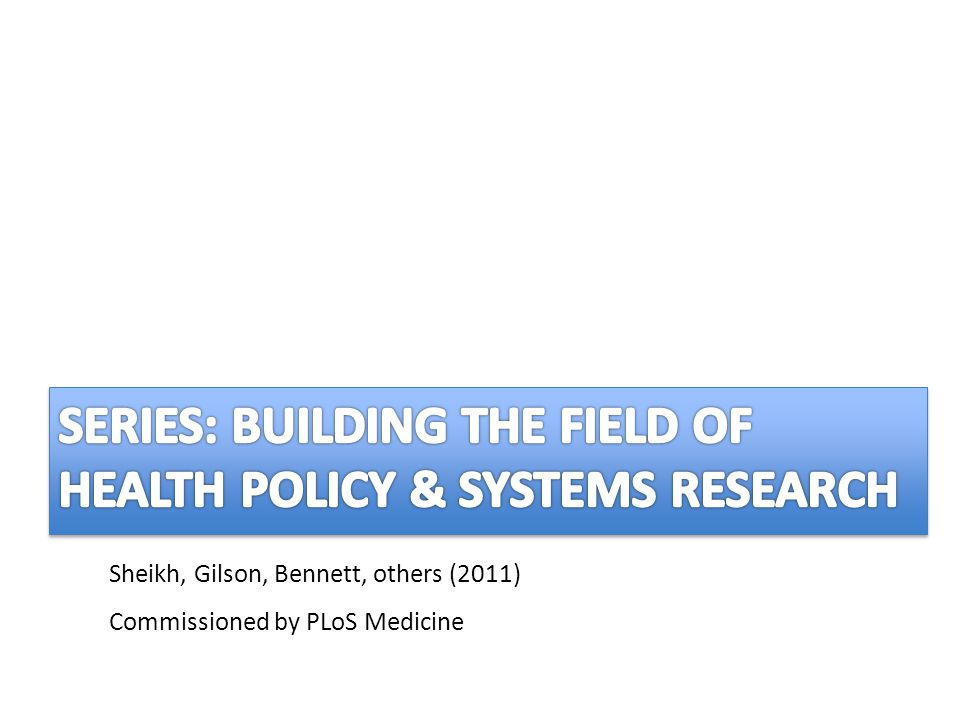 Sheikh, Gilson, Bennett, others (2011) Commissioned by PLoS Medicine