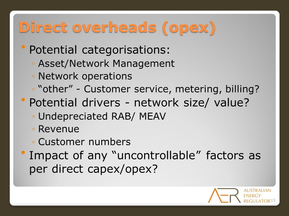 Direct overheads (opex) Potential categorisations: ◦Asset/Network Management ◦Network operations ◦ other - Customer service, metering, billing.