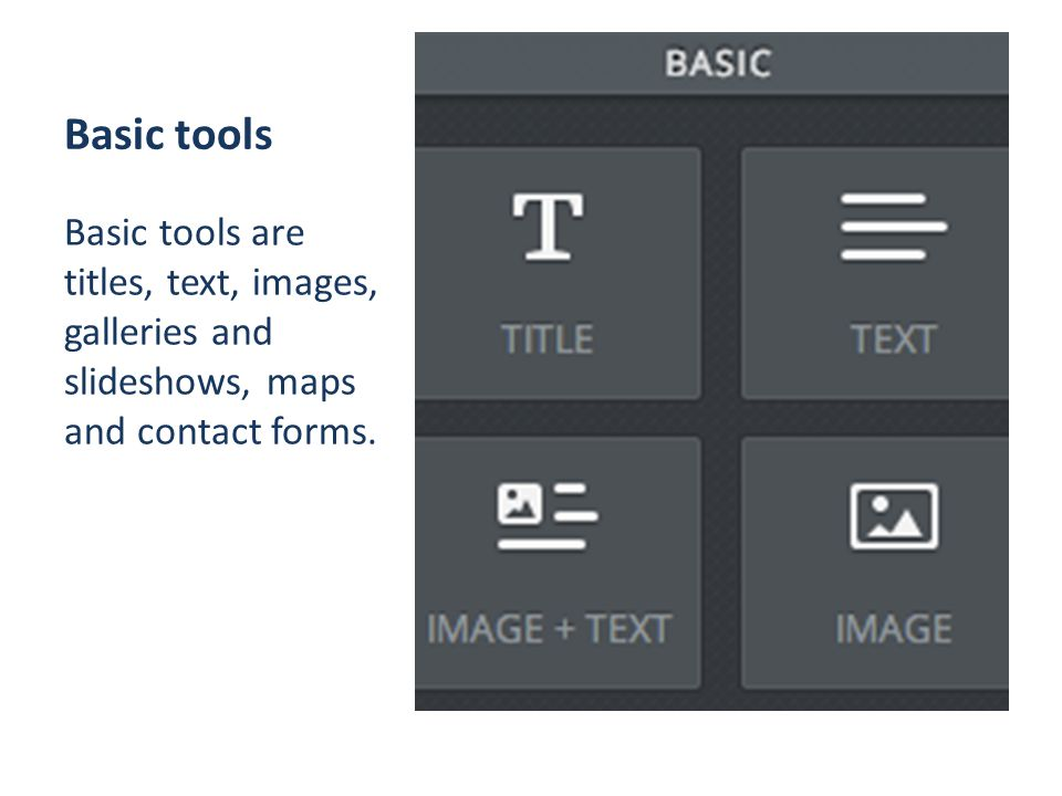 Basic tools Basic tools are titles, text, images, galleries and slideshows, maps and contact forms.