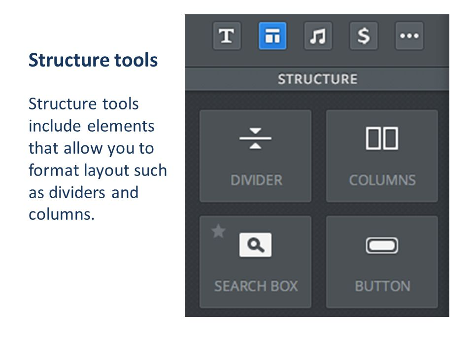 Structure tools Structure tools include elements that allow you to format layout such as dividers and columns.