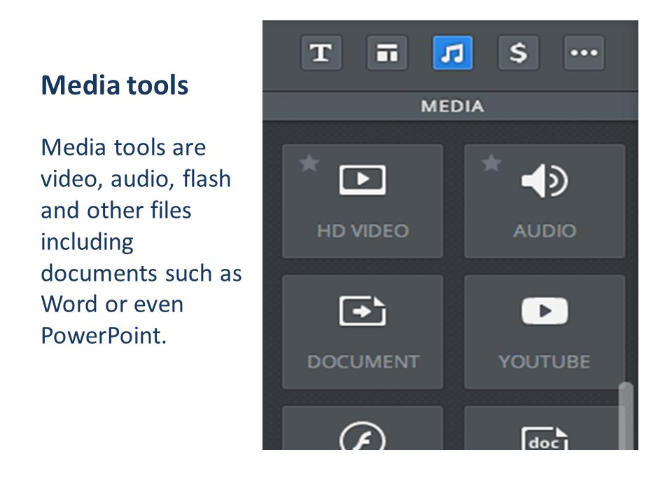 Media tools Media tools are video, audio, flash and other files including documents such as Word or even PowerPoint.