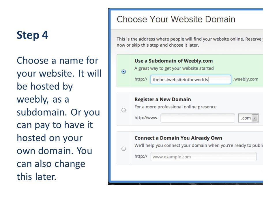 Step 4 Choose a name for your website. It will be hosted by weebly, as a subdomain.