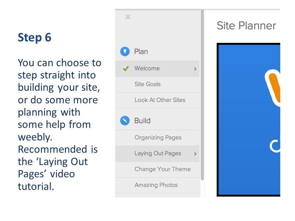 Step 6 You can choose to step straight into building your site, or do some more planning with some help from weebly.
