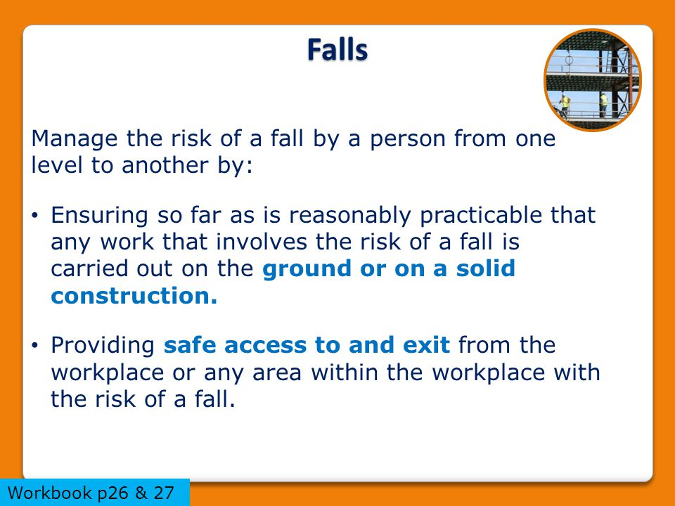 Manage the risk of a fall by a person from one level to another by: Ensuring so far as is reasonably practicable that any work that involves the risk of a fall is carried out on the ground or on a solid construction.
