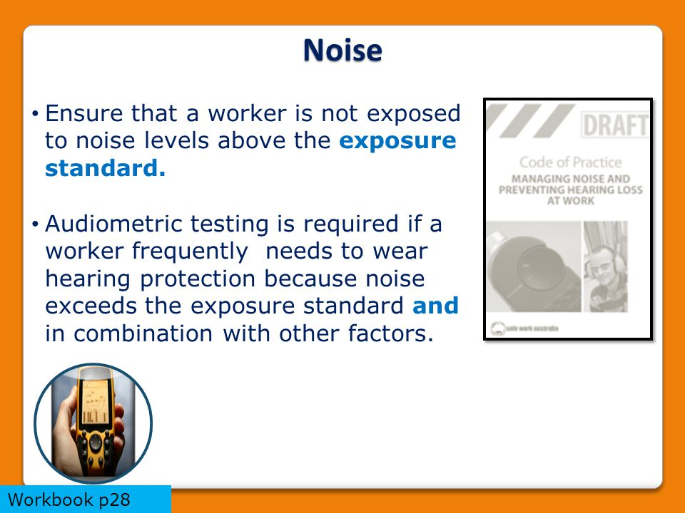 Noise Ensure that a worker is not exposed to noise levels above the exposure standard.