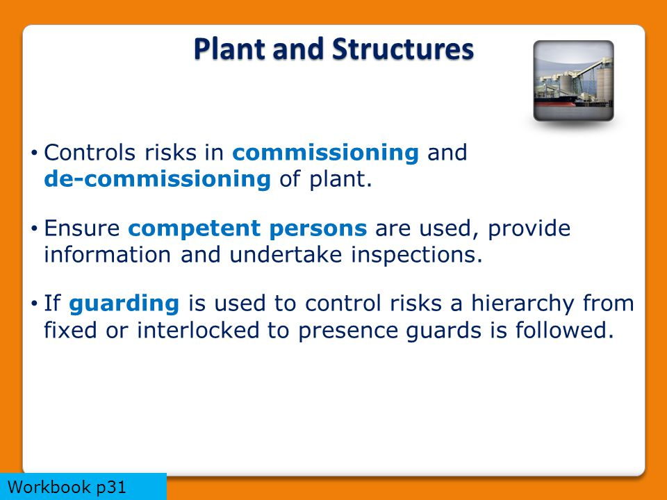 Controls risks in commissioning and de-commissioning of plant.