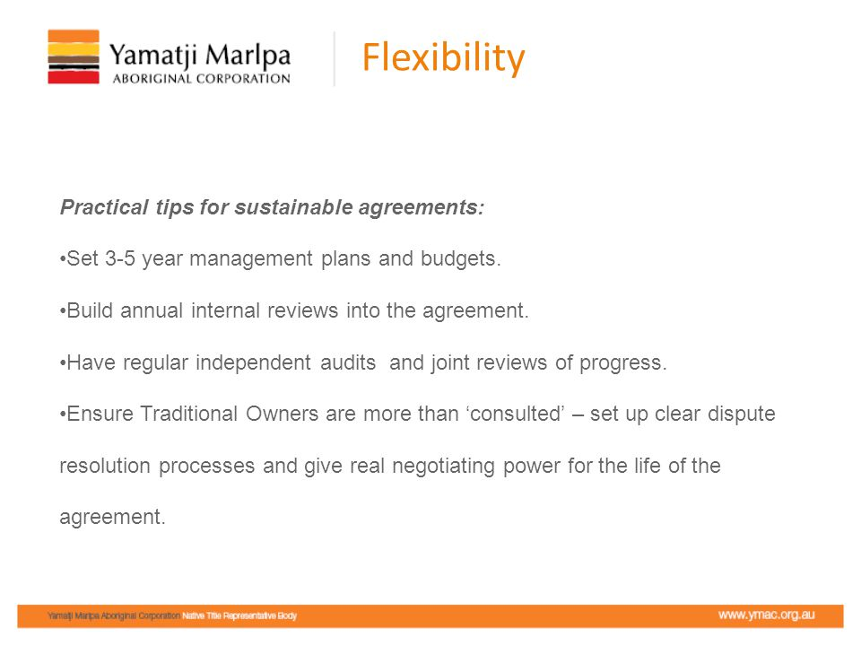 Flexibility Practical tips for sustainable agreements: Set 3-5 year management plans and budgets.