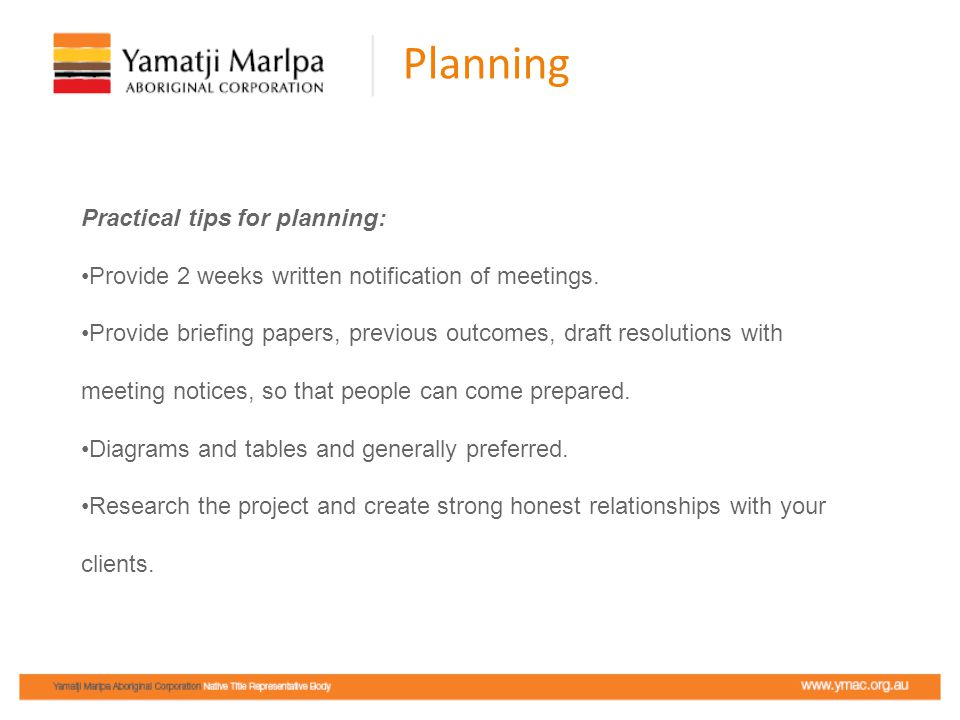 Planning Practical tips for planning: Provide 2 weeks written notification of meetings.