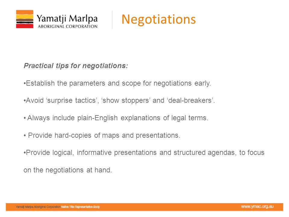 Negotiations Practical tips for negotiations: Establish the parameters and scope for negotiations early.