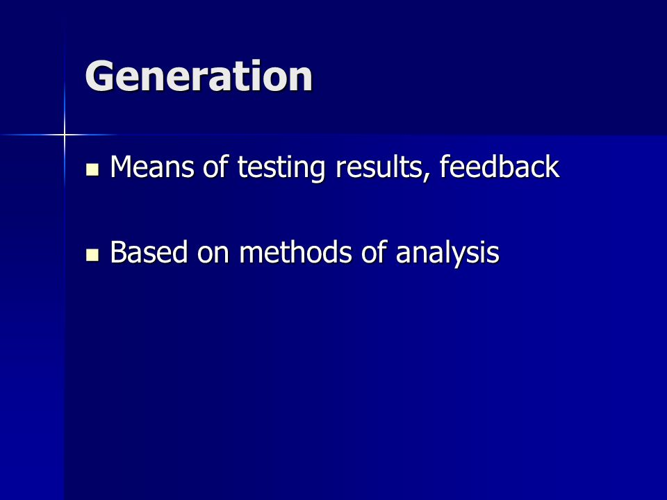 Generation Means of testing results, feedback Means of testing results, feedback Based on methods of analysis Based on methods of analysis