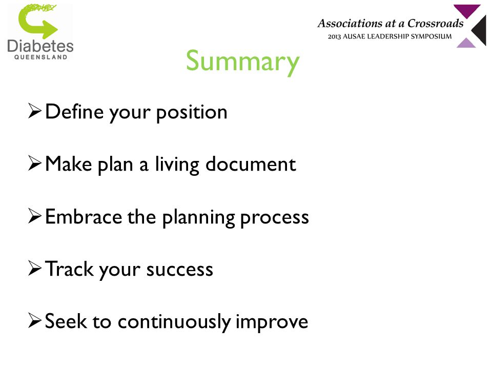 Summary  Define your position  Make plan a living document  Embrace the planning process  Track your success  Seek to continuously improve