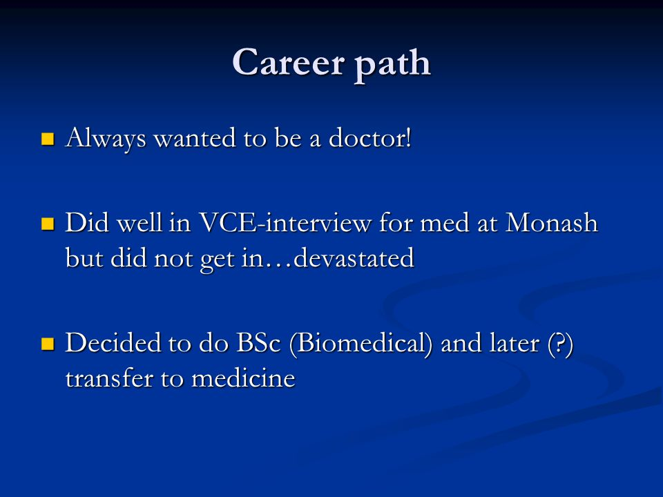 Career path Always wanted to be a doctor. Always wanted to be a doctor.