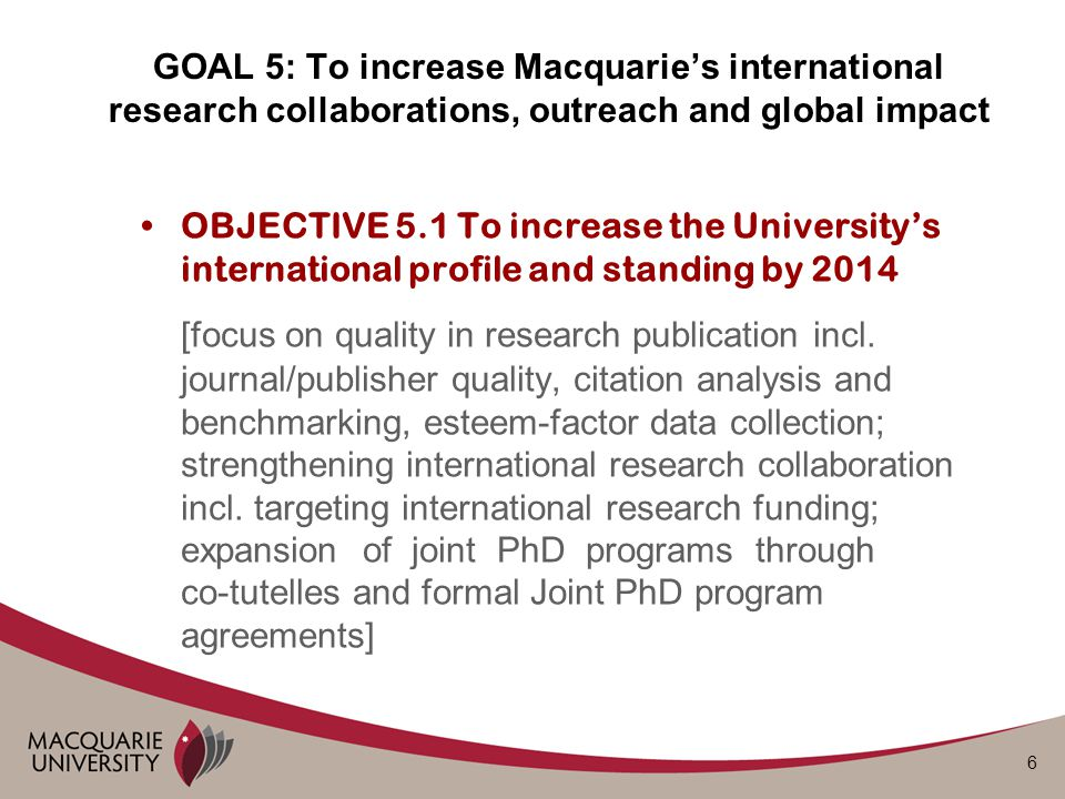6 OBJECTIVE 5.1 To increase the University's international profile and standing by 2014 [focus on quality in research publication incl.