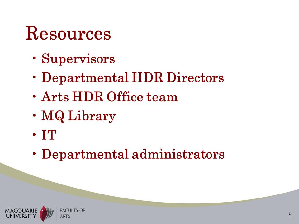 6 Resources Supervisors Departmental HDR Directors Arts HDR Office team MQ Library IT Departmental administrators