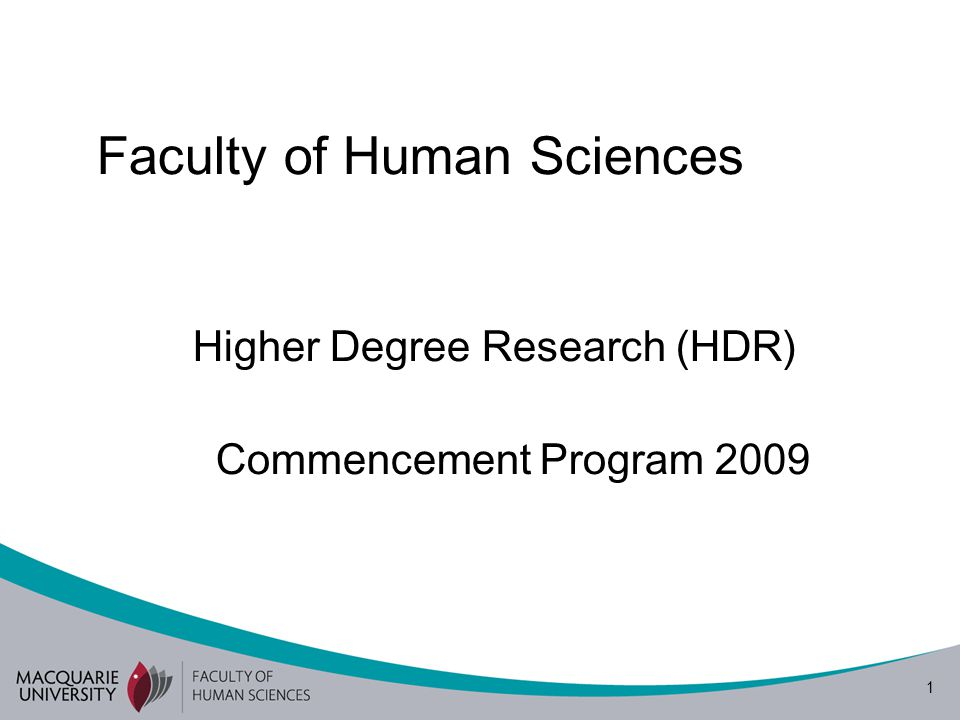 1 Faculty of Human Sciences Higher Degree Research (HDR) Commencement Program 2009
