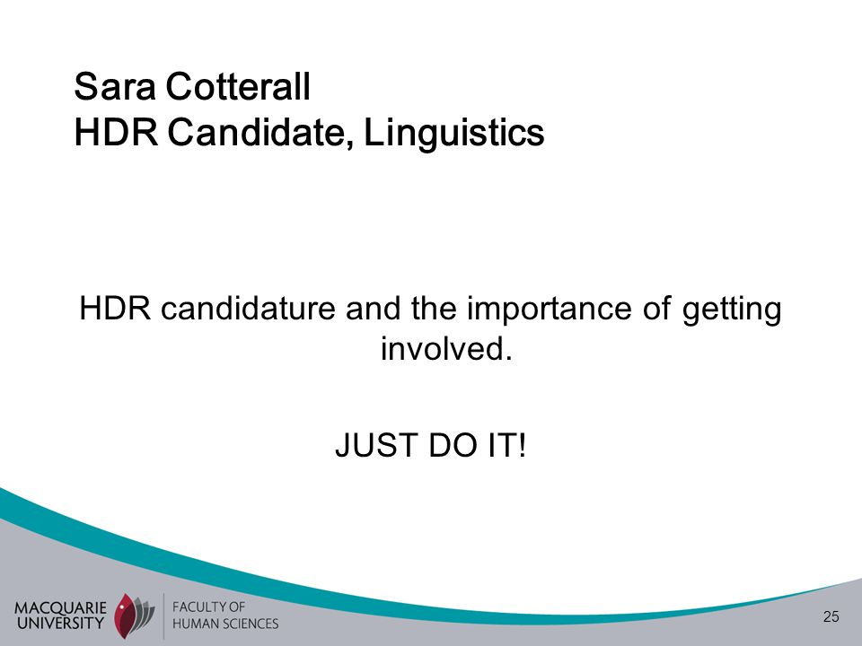 25 Sara Cotterall HDR Candidate, Linguistics HDR candidature and the importance of getting involved.