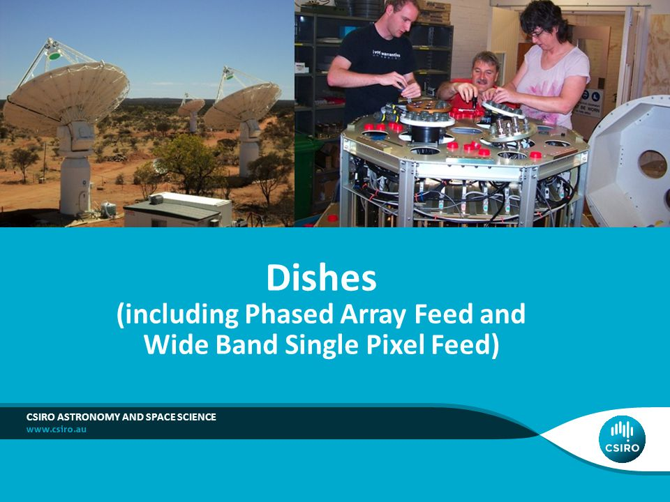 Dishes (including Phased Array Feed and Wide Band Single Pixel Feed) CSIRO ASTRONOMY AND SPACE SCIENCE
