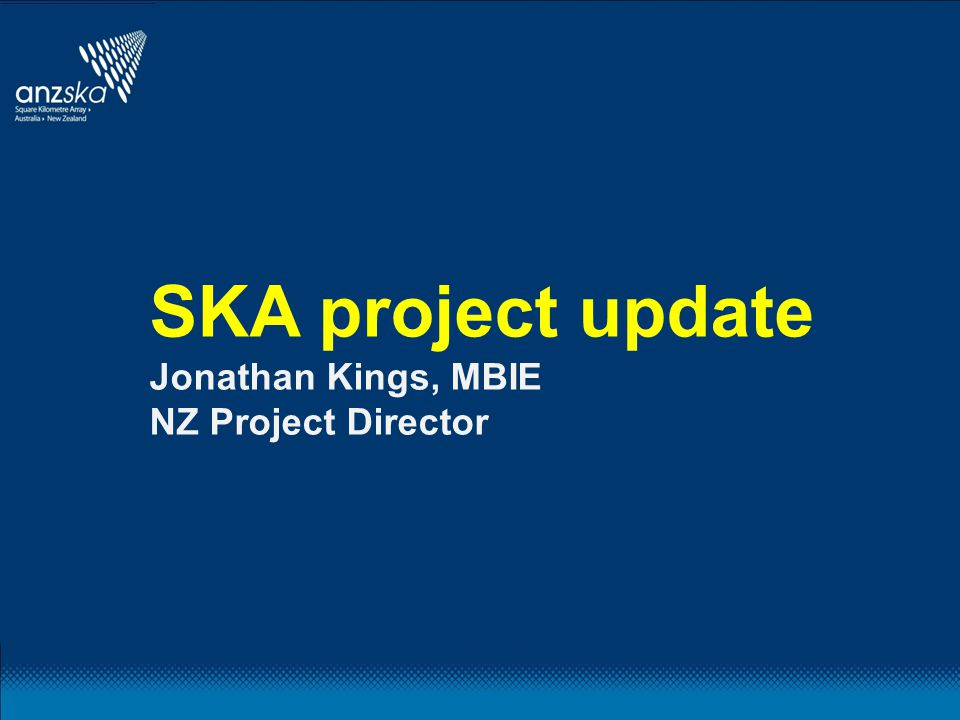 SKA project update Jonathan Kings, MBIE NZ Project Director