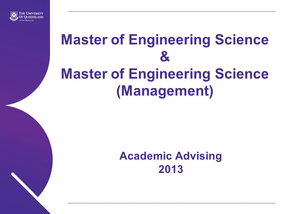 Master of Engineering Science & Master of Engineering Science (Management) Academic Advising 2013