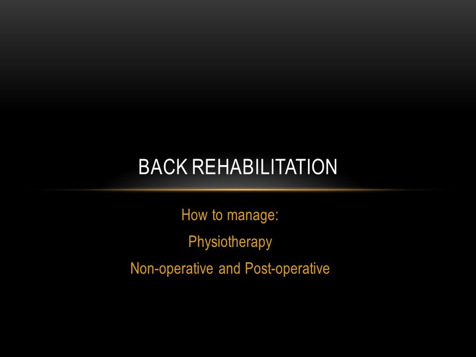 How to manage: Physiotherapy Non-operative and Post-operative BACK REHABILITATION