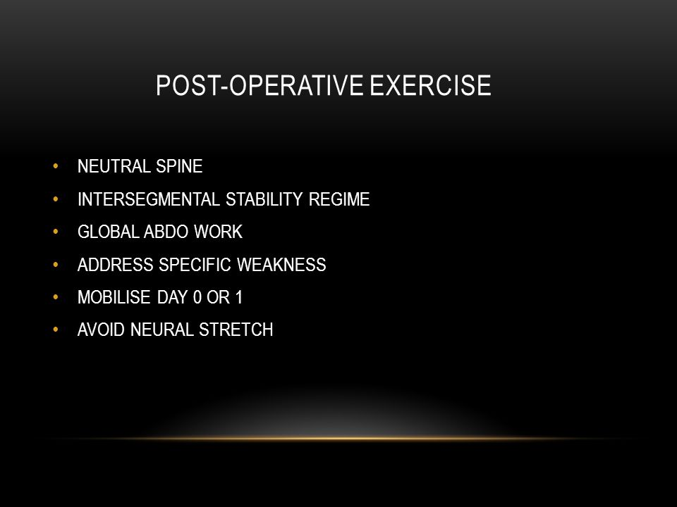 POST-OPERATIVE EXERCISE NEUTRAL SPINE INTERSEGMENTAL STABILITY REGIME GLOBAL ABDO WORK ADDRESS SPECIFIC WEAKNESS MOBILISE DAY 0 OR 1 AVOID NEURAL STRETCH