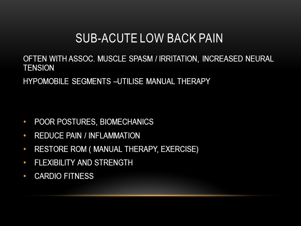 SUB-ACUTE LOW BACK PAIN OFTEN WITH ASSOC.